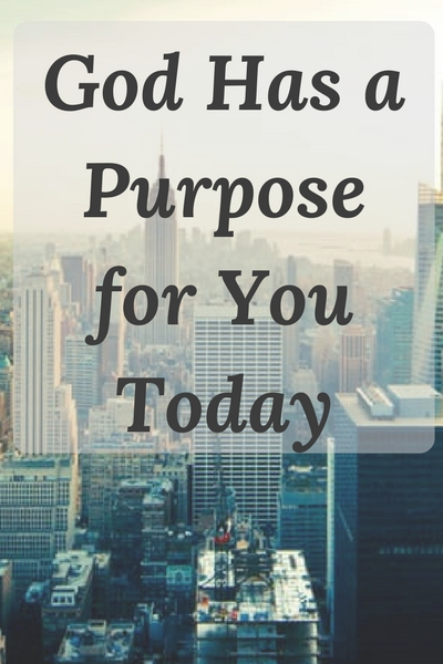 God Has a Purpose for You Today